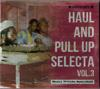 HAUL AND PULL UP SELECTA  VOL.3 HEAVY WEIGHT DANCEHALL